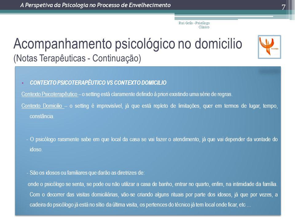 CONTEXTO PSICOTERAPÊUTICO VS CONTEXTO DOMICILIO Contexto Psicoterapêutico – o setting está claramente definido à priori existindo uma série de regras.