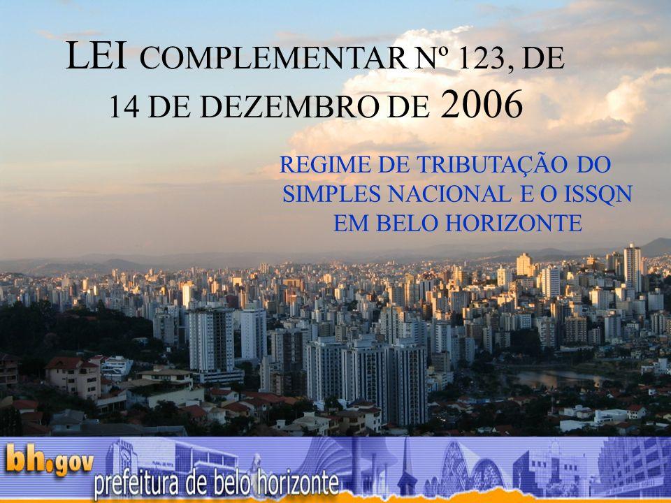LEI COMPLEMENTAR Nº 123, DE 14 DE DEZEMBRO DE 2006 REGIME DE TRIBUTAÇÃO DO SIMPLES NACIONAL E O ISSQN EM BELO HORIZONTE