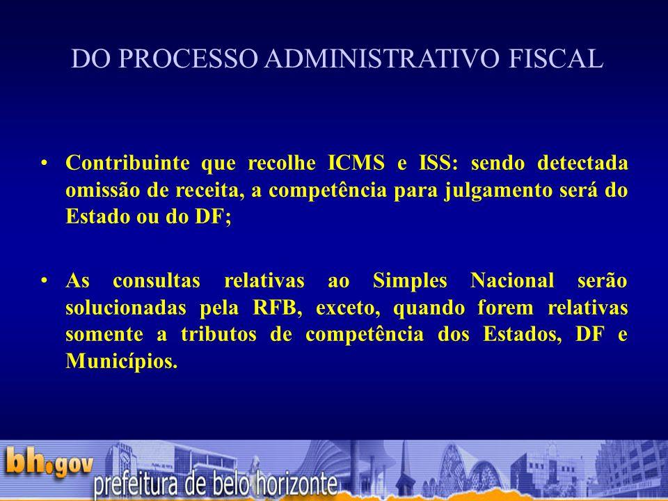 Contribuinte que recolhe ICMS e ISS: sendo detectada omissão de receita, a competência para julgamento será do Estado ou do DF; As consultas relativas ao Simples Nacional serão solucionadas pela RFB, exceto, quando forem relativas somente a tributos de competência dos Estados, DF e Municípios.