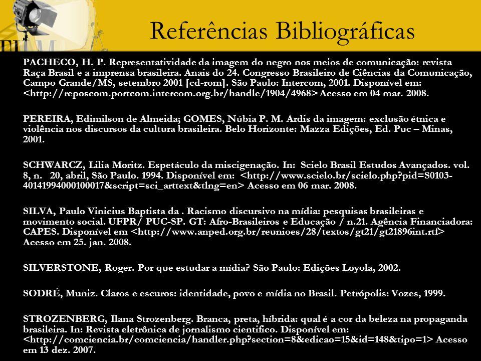Referências Bibliográficas PACHECO, H. P. Representatividade da imagem do negro nos meios de comunicação: revista Raça Brasil e a imprensa brasileira.