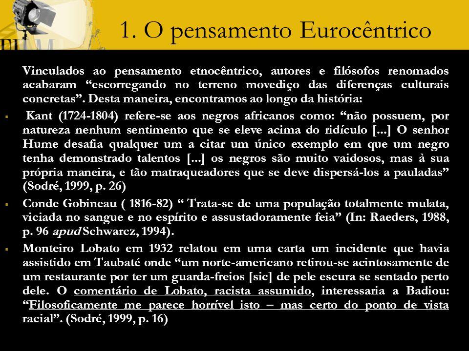 1. O pensamento Eurocêntrico Vinculados ao pensamento etnocêntrico, autores e filósofos renomados acabaram escorregando no terreno movediço das difere
