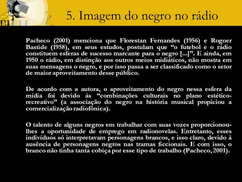 5. Imagem do negro no rádio Pacheco (2001) menciona que Florestan Fernandes (1956) e Rogoer Bastide (1958), em seus estudos, postulam que o futebol e