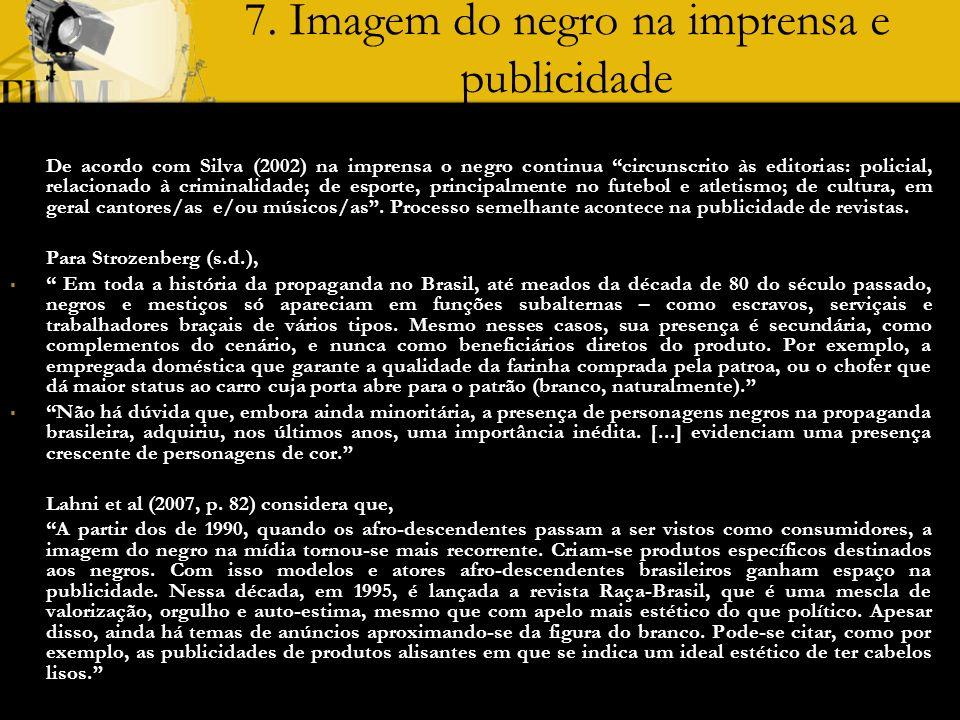 7. Imagem do negro na imprensa e publicidade De acordo com Silva (2002) na imprensa o negro continua circunscrito às editorias: policial, relacionado