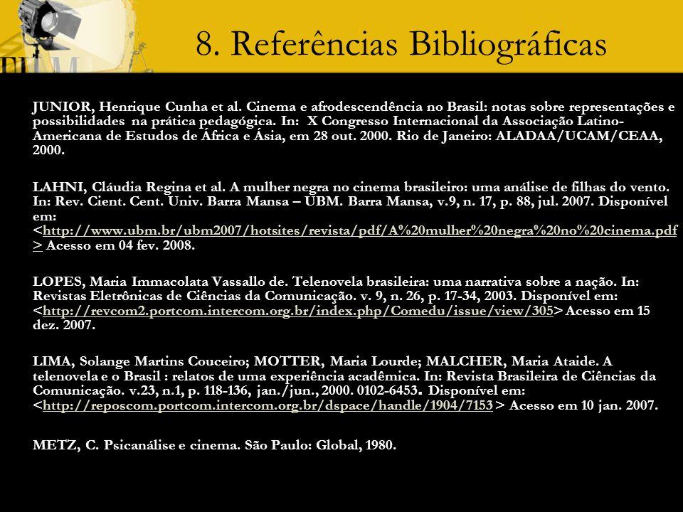 8. Referências Bibliográficas JUNIOR, Henrique Cunha et al. Cinema e afrodescendência no Brasil: notas sobre representações e possibilidades na prátic