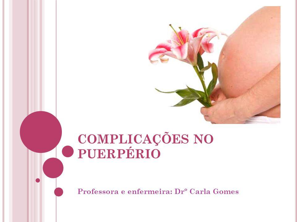 COMPLICAÇÕES PUERPURAIS Hemorragias puerperais; Infecções puerperais; Rachaduras e fissuras no mamilo; Mastites; Flebites; Hematomas vulvares; Deiscência de sutura; Psicose puerperal.