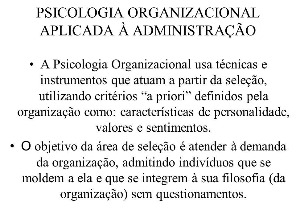 PSICOLOGIA ORGANIZACIONAL APLICADA À ADMINISTRAÇÃO A Psicologia Organizacional usa técnicas e instrumentos que atuam a partir da seleção, utilizando c