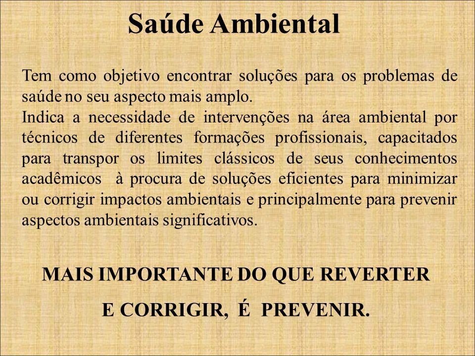 Saúde Ambiental Tem como objetivo encontrar soluções para os problemas de saúde no seu aspecto mais amplo.