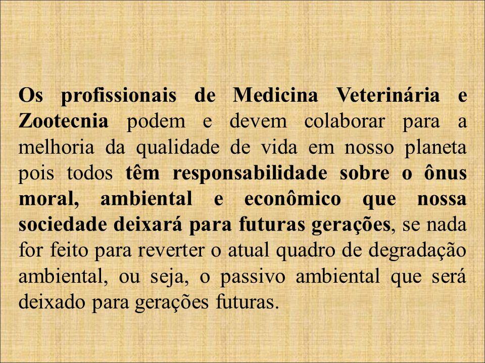 Os profissionais de Medicina Veterinária e Zootecnia podem e devem colaborar para a melhoria da qualidade de vida em nosso planeta pois todos têm resp