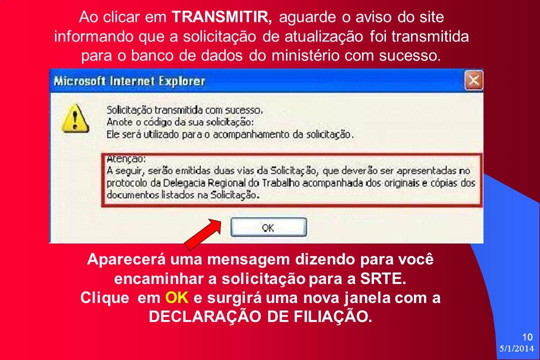5/1/2014 10 Ao clicar em TRANSMITIR, aguarde o aviso do site informando que a solicitação de atualização foi transmitida para o banco de dados do ministério com sucesso.