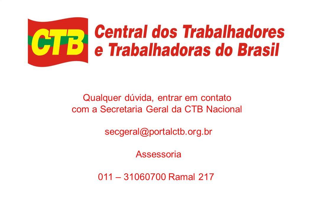 5/1/2014 17 Qualquer dúvida, entrar em contato com a Secretaria Geral da CTB Nacional secgeral@portalctb.org.br Assessoria 011 – 31060700 Ramal 217