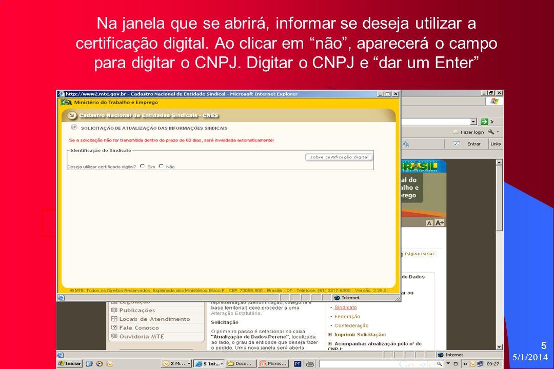 5/1/2014 5 Na janela que se abrirá, informar se deseja utilizar a certificação digital.