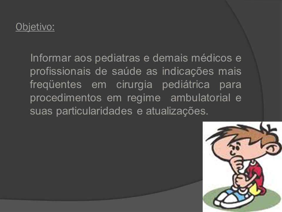Objetivo: Informar aos pediatras e demais médicos e profissionais de saúde as indicações mais freqüentes em cirurgia pediátrica para procedimentos em