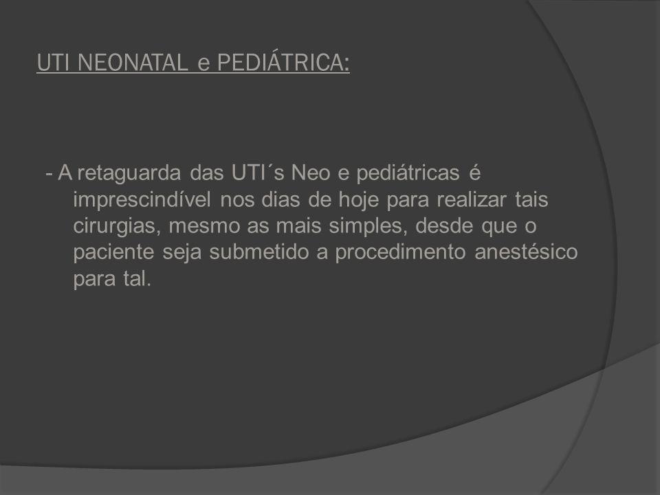 UTI NEONATAL e PEDIÁTRICA: - A retaguarda das UTI´s Neo e pediátricas é imprescindível nos dias de hoje para realizar tais cirurgias, mesmo as mais si