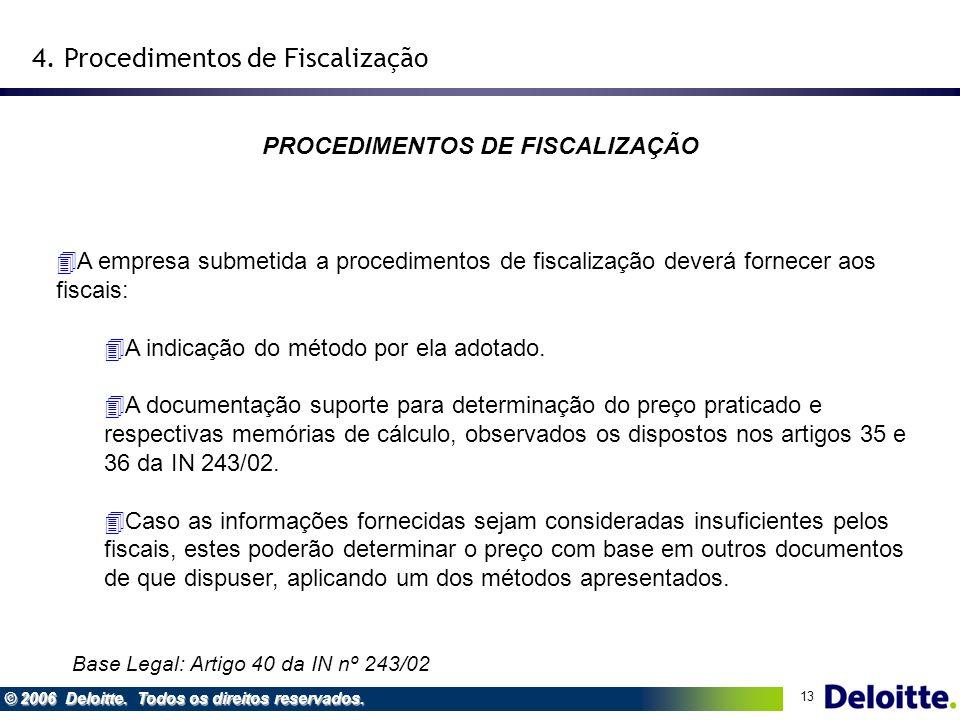 13 © 2006 Deloitte. Todos os direitos reservados. PROCEDIMENTOS DE FISCALIZAÇÃO 4A empresa submetida a procedimentos de fiscalização deverá fornecer a
