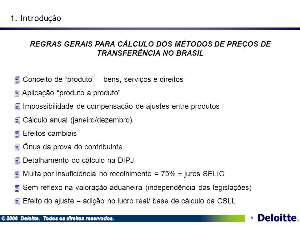 5 © 2006 Deloitte. Todos os direitos reservados. REGRAS GERAIS PARA CÁLCULO DOS MÉTODOS DE PREÇOS DE TRANSFERÊNCIA NO BRASIL 4 Conceito de produto – b