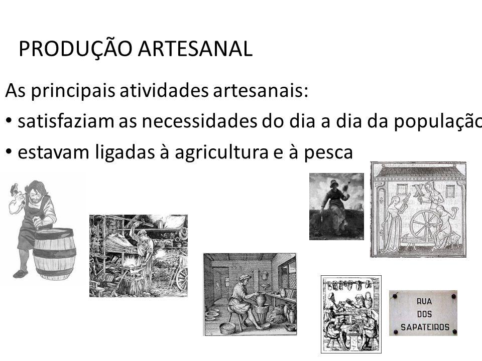 PRODUÇÃO ARTESANAL As principais atividades artesanais: satisfaziam as necessidades do dia a dia da população estavam ligadas à agricultura e à pesca