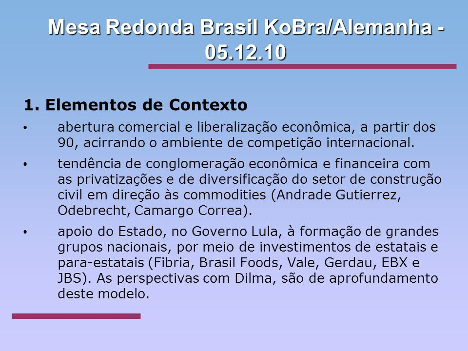 Mesa Redonda Brasil KoBra/Alemanha - 05.12.10 1. Elementos de Contexto abertura comercial e liberalização econômica, a partir dos 90, acirrando o ambi
