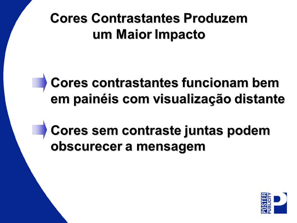 Cores Contrastantes Produzem um Maior Impacto Cores contrastantes funcionam bem em painéis com visualização distante Cores sem contraste juntas podem