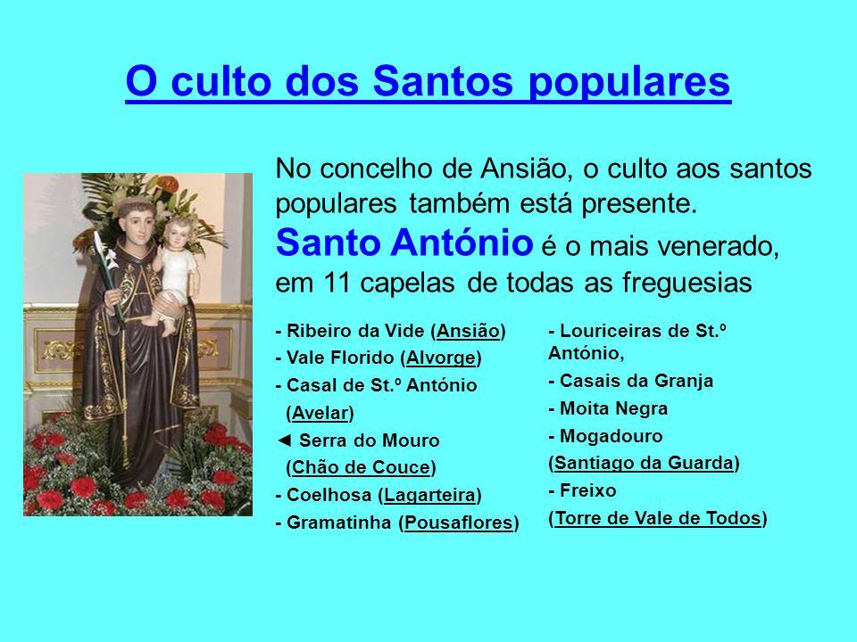 O culto dos Santos populares No concelho de Ansião, o culto aos santos populares também está presente. Santo António é o mais venerado, em 11 capelas