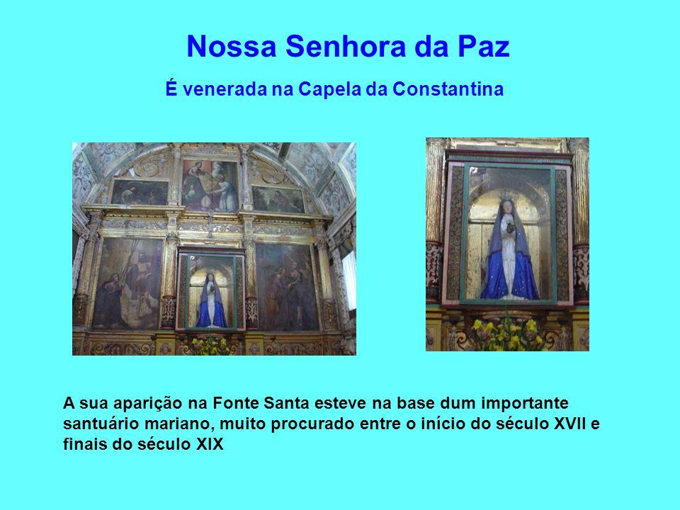 Nossa Senhora da Paz É venerada na Capela da Constantina A sua aparição na Fonte Santa esteve na base dum importante santuário mariano, muito procurad
