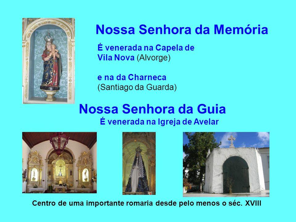 Nossa Senhora da Memória É venerada na Capela de Vila Nova (Alvorge) e na da Charneca (Santiago da Guarda) Nossa Senhora da Guia É venerada na Igreja