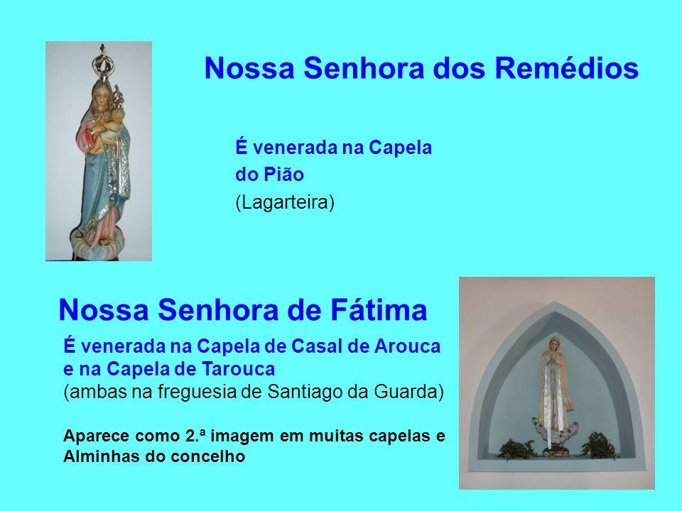 Nossa Senhora dos Remédios É venerada na Capela do Pião (Lagarteira) Nossa Senhora de Fátima É venerada na Capela de Casal de Arouca e na Capela de Ta