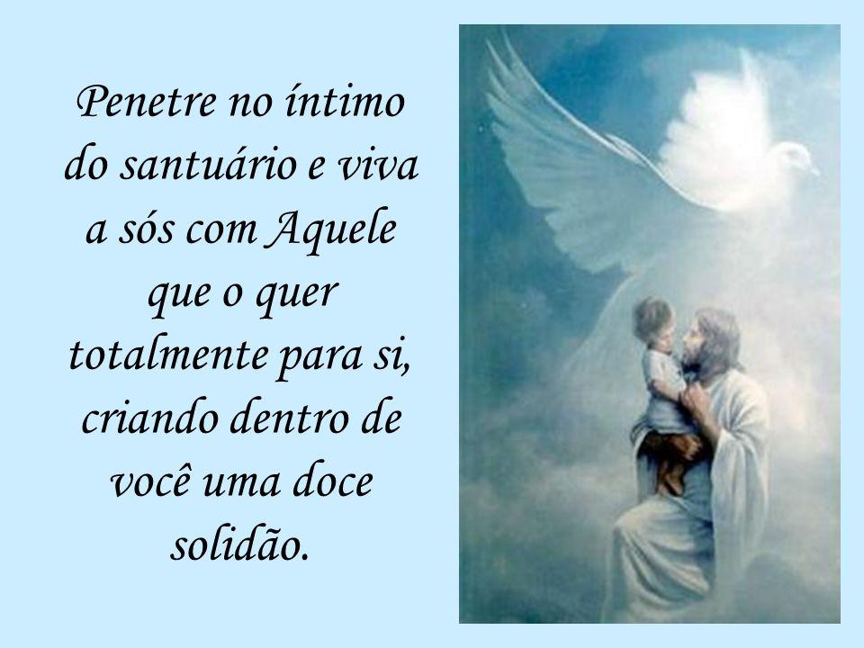 Aquele que se une ao Senhor, torna-se com ele um só espírito.(1Cor 6,17) Caríssimos, Abandonemo-nos nas mãos do bom Jesus como uma criança no colo da mãe e deixemo-nos envolver pelo Amor.