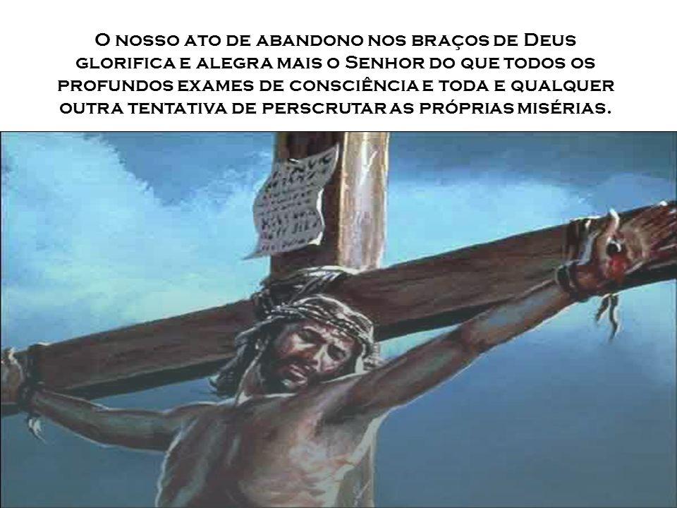 Não se deixe abater pelo pensamento de suas misérias. São Paulo nos diz: Onde abundou o pecado, superabundou a graça. (Rm 5,20)