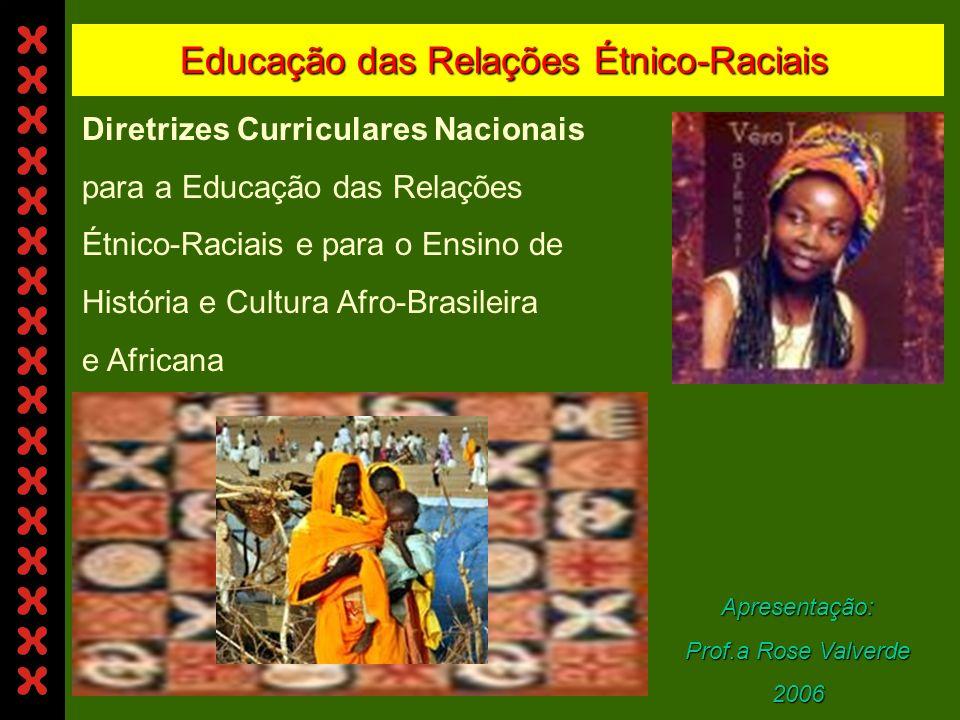 Educação das Relações Étnico-Raciais Apresentação: Prof.a Rose Valverde 2006 Diretrizes Curriculares Nacionais para a Educação das Relações Étnico-Raciais e para o Ensino de História e Cultura Afro-Brasileira e Africana