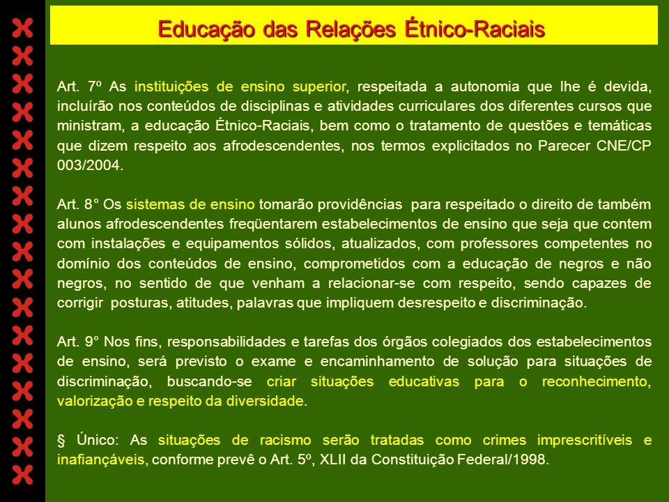 Educação das Relações Étnico-Raciais Art. 4° Os conteúdos, competências, atitudes e valores a serem aprendidos com a Educação das Relações Étnico-Raci