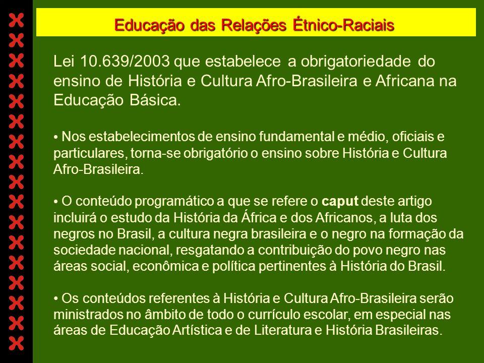 Educação das Relações Étnico-Raciais Lei 10.639/2003 que estabelece a obrigatoriedade do ensino de História e Cultura Afro-Brasileira e Africana na Educação Básica.