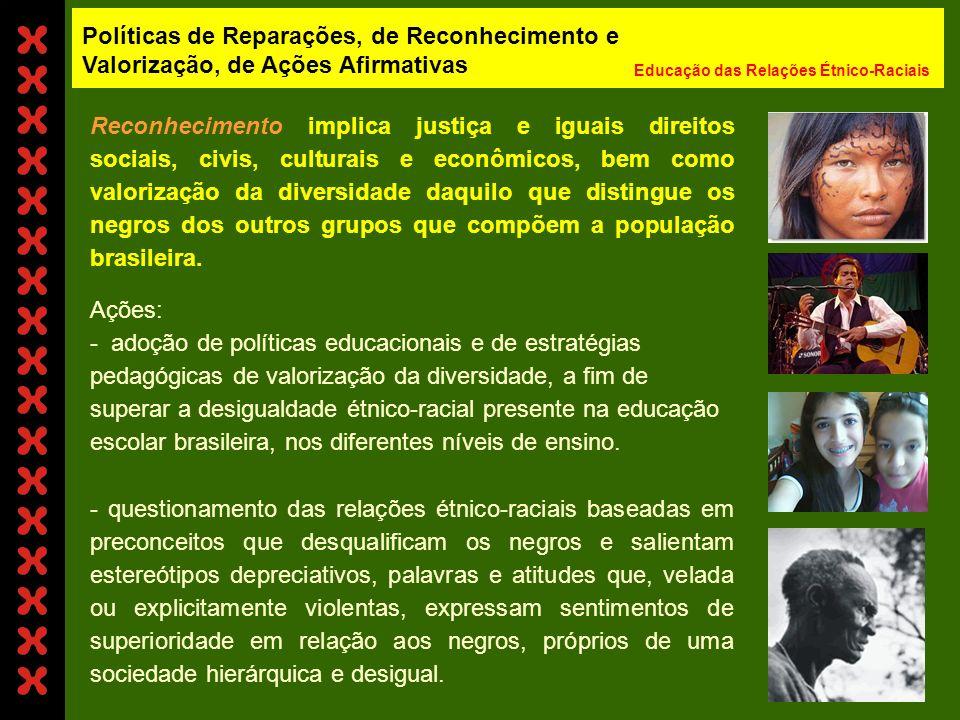 Reconhecimento implica justiça e iguais direitos sociais, civis, culturais e econômicos, bem como valorização da diversidade daquilo que distingue os negros dos outros grupos que compõem a população brasileira.