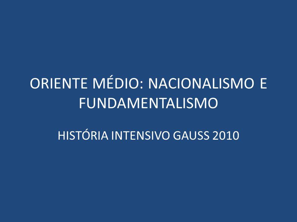 ORIENTE MÉDIO: NACIONALISMO E FUNDAMENTALISMO HISTÓRIA INTENSIVO GAUSS 2010