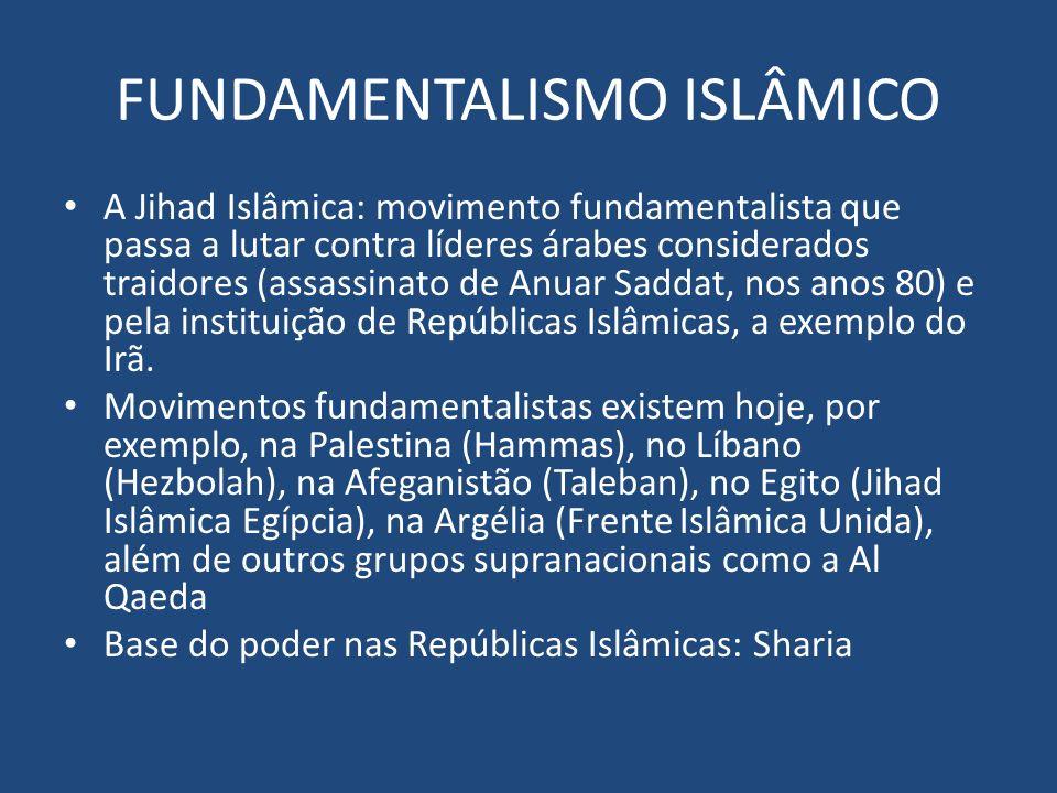 FUNDAMENTALISMO ISLÂMICO A Jihad Islâmica: movimento fundamentalista que passa a lutar contra líderes árabes considerados traidores (assassinato de An