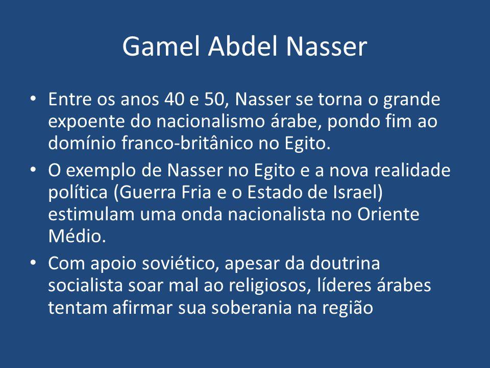 Gamel Abdel Nasser Entre os anos 40 e 50, Nasser se torna o grande expoente do nacionalismo árabe, pondo fim ao domínio franco-britânico no Egito. O e