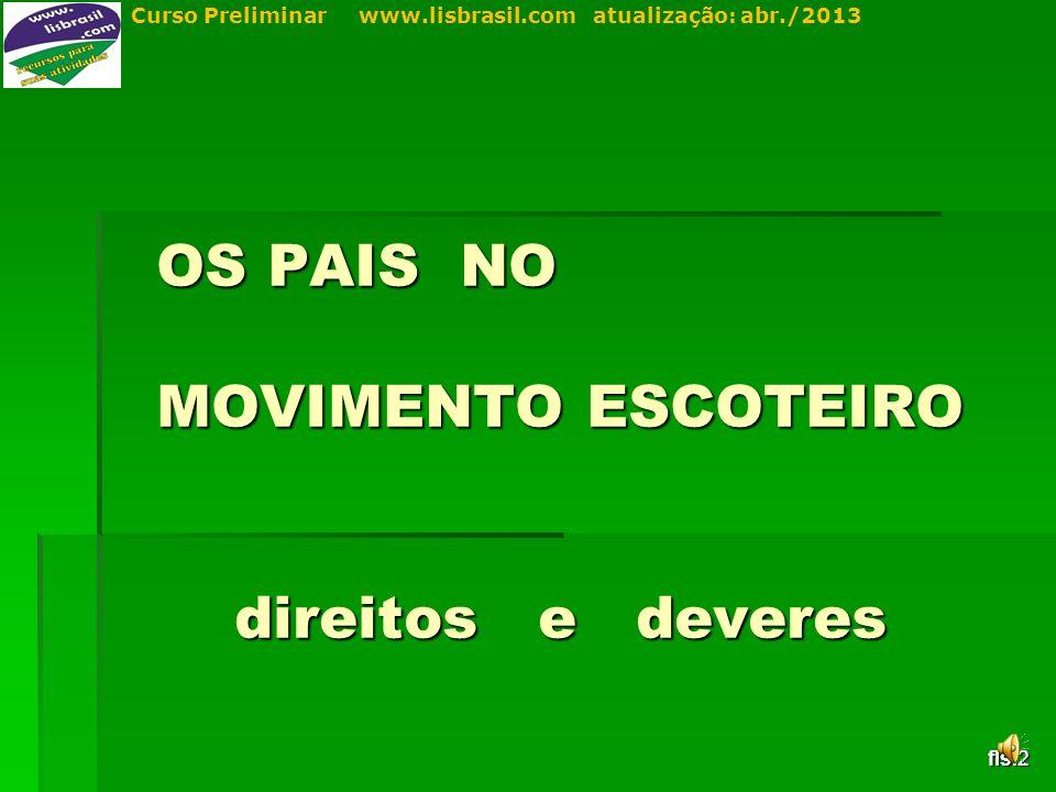 Curso Preliminar www.lisbrasil.com atualização: abr./2013 OS PAIS NO MOVIMENTO ESCOTEIRO direitos e deveres fls.2