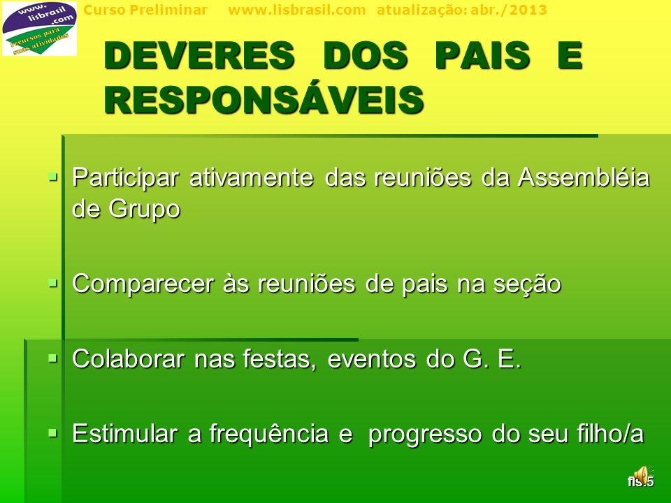 Curso Preliminar www.lisbrasil.com atualização: abr./2013 Envolver-se na educação de seu filho/a Envolver-se na educação de seu filho/a Dialogar com Dirigentes de seu G.