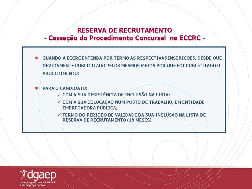 RESERVA DE RECRUTAMENTO - Cessação do Procedimento Concursal na ECCRC - QUANDO A ECCRC ENTENDA PÔR TERMO ÀS RESPECTIVAS INSCRIÇÕES, DESDE QUE DEVIDAME