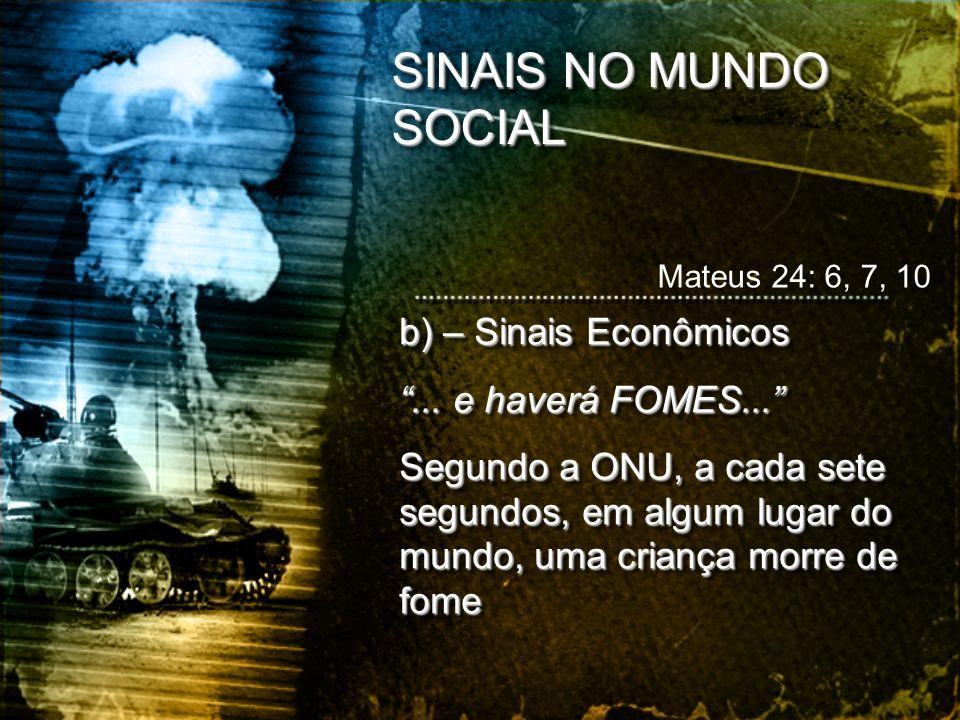b) – Sinais Econômicos... e haverá FOMES... Segundo a ONU, a cada sete segundos, em algum lugar do mundo, uma criança morre de fome b) – Sinais Econôm