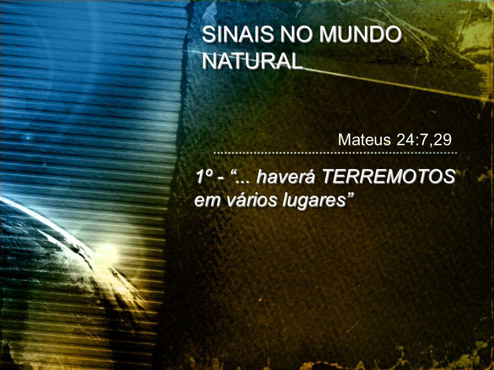 1º -... haverá TERREMOTOS em vários lugares Mateus 24:7,29