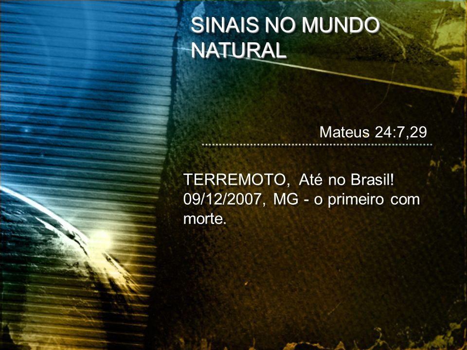 SINAIS NO MUNDO NATURAL TERREMOTO, Até no Brasil! 09/12/2007, MG - o primeiro com morte. TERREMOTO, Até no Brasil! 09/12/2007, MG - o primeiro com mor