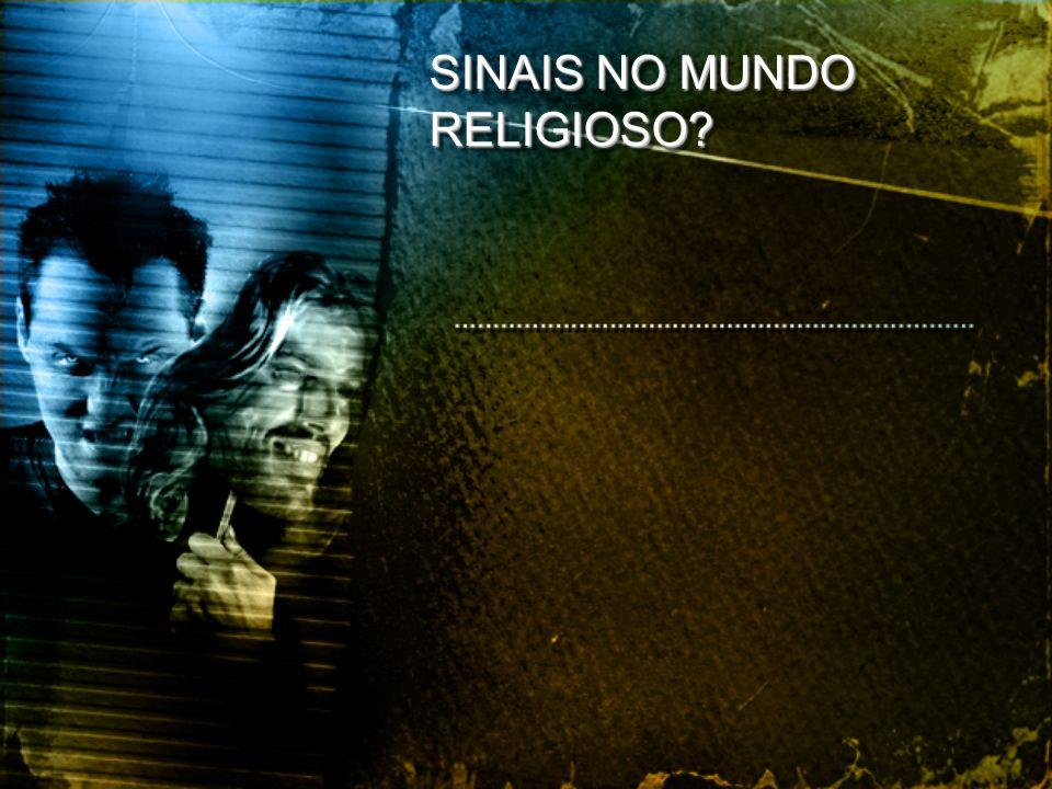 SINAIS NO MUNDO RELIGIOSO?