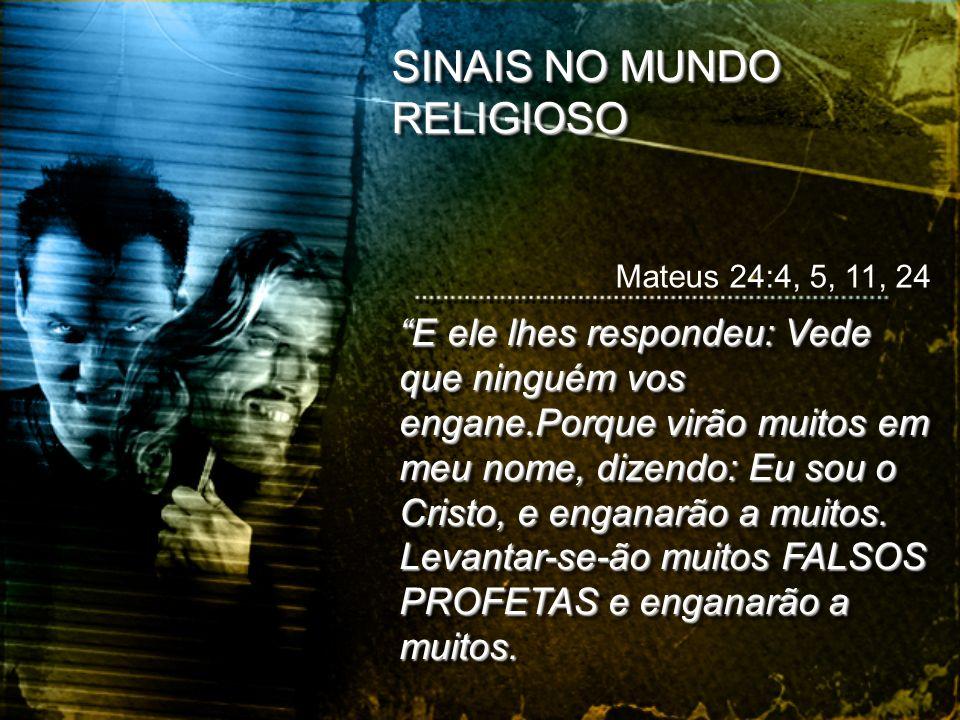 SINAIS NO MUNDO RELIGIOSO E ele lhes respondeu: Vede que ninguém vos engane.Porque virão muitos em meu nome, dizendo: Eu sou o Cristo, e enganarão a m