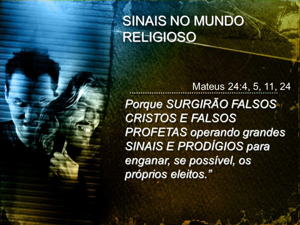 SINAIS NO MUNDO RELIGIOSO Porque SURGIRÃO FALSOS CRISTOS E FALSOS PROFETAS operando grandes SINAIS E PRODÍGIOS para enganar, se possível, os próprios