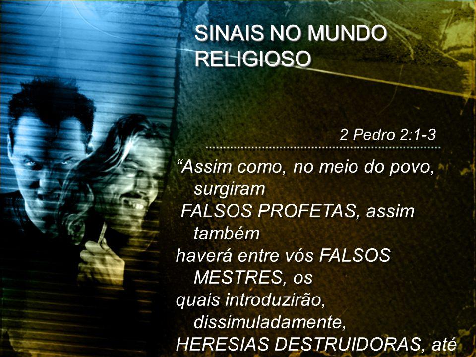 SINAIS NO MUNDO RELIGIOSO Assim como, no meio do povo, surgiram FALSOS PROFETAS, assim também haverá entre vós FALSOS MESTRES, os quais introduzirão,