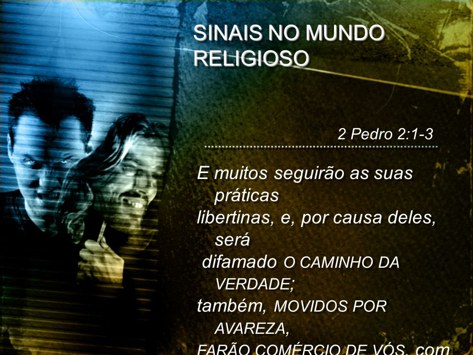 SINAIS NO MUNDO RELIGIOSO E muitos seguirão as suas práticas libertinas, e, por causa deles, será difamado O CAMINHO DA VERDADE ; também, MOVIDOS POR