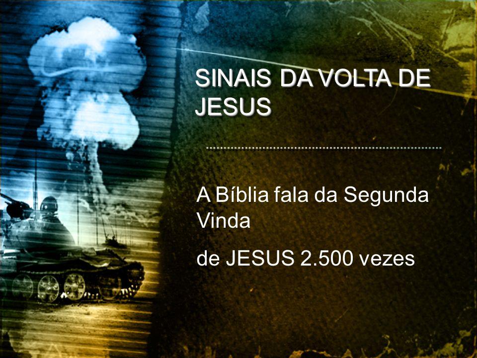 SINAIS DA VOLTA DE JESUS A Bíblia fala da Segunda Vinda de JESUS 2.500 vezes
