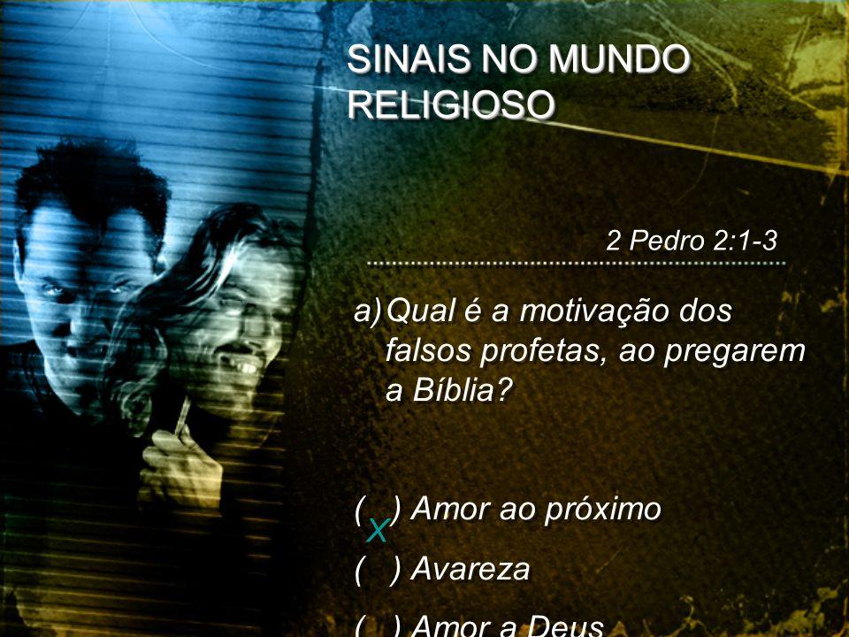 SINAIS NO MUNDO RELIGIOSO a)Qual é a motivação dos falsos profetas, ao pregarem a Bíblia? ( ) Amor ao próximo ( ) Avareza ( ) Amor a Deus a)Qual é a m