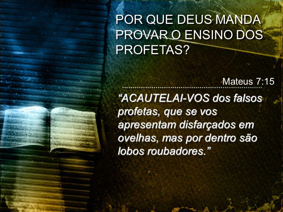 ACAUTELAI-VOS dos falsos profetas, que se vos apresentam disfarçados em ovelhas, mas por dentro são lobos roubadores. Mateus 7:15 POR QUE DEUS MANDA P
