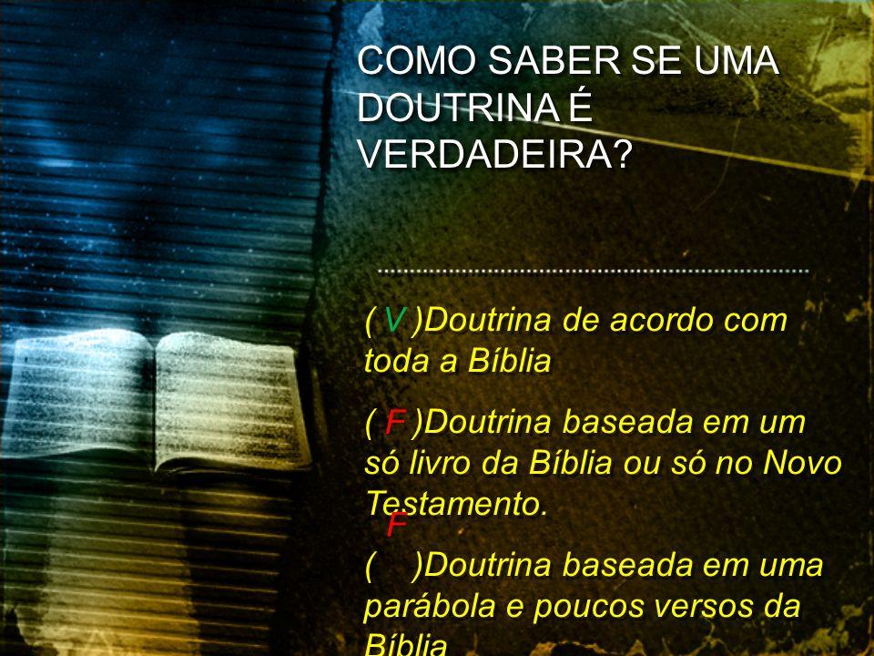 ( )Doutrina de acordo com toda a Bíblia ( )Doutrina baseada em um só livro da Bíblia ou só no Novo Testamento. ( )Doutrina baseada em uma parábola e p